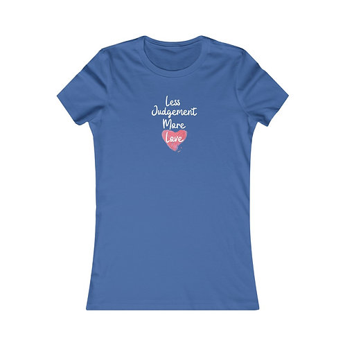 Less Judgement More Love Women's Favorite Tee Many Colors