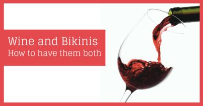 Wine and Bikini's — How to Have Both!