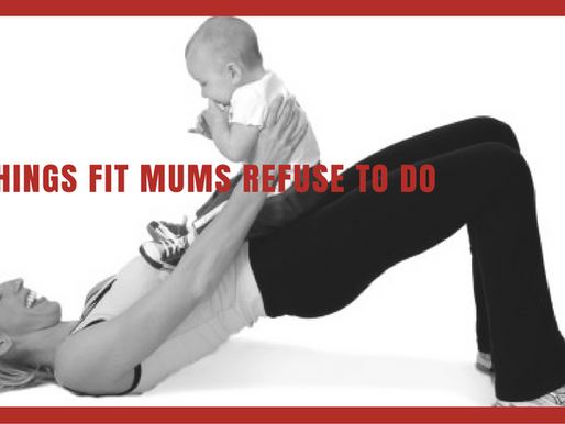 10 Things Fit Mums Refuse To Do