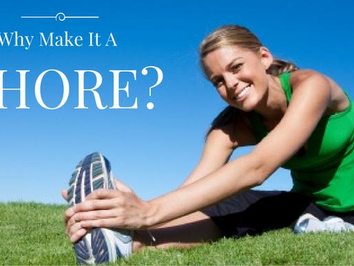 Why Make It A Chore?