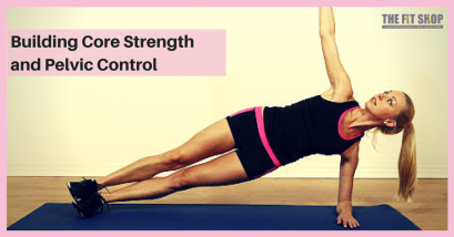 Building Core Strength and Pelvic Control