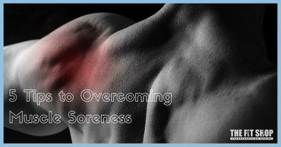 5 Tips to Overcoming Muscle Soreness
