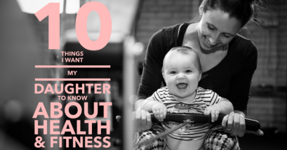 10 Things I Want My Daughter to Know About Health and Fitness