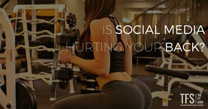 Is Social Media Hurting Your Back?