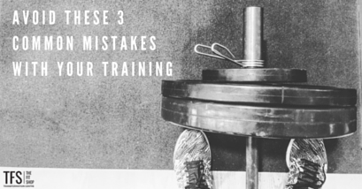 Avoid These 3 Mistakes with Your Training