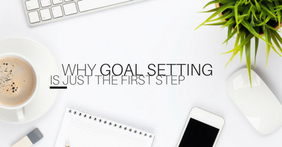 Why Goal Setting Is Just The First Step