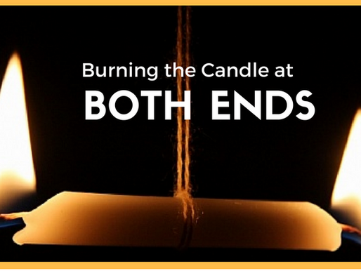 Burning the Candle at Both Ends