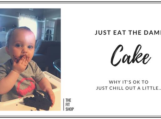 Just Eat The Damn Cake...