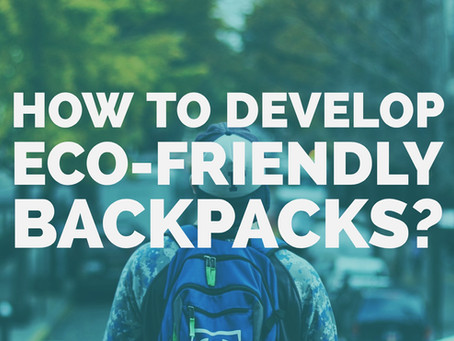 How to develop Eco-Friendly Backpacks?