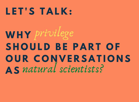 Why privilege should be part of our conversations as natural scientists?