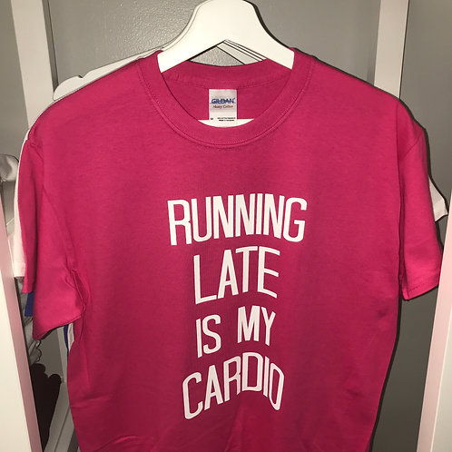 Running Late is My Cardio - Ladies Cut
