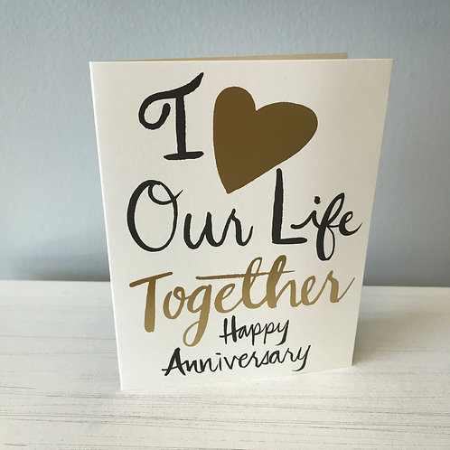 I Love Our Life Together Anniversary Greeting Card
