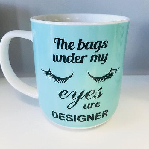 The Bags Under My Eyes Are Designer Coffee Mug