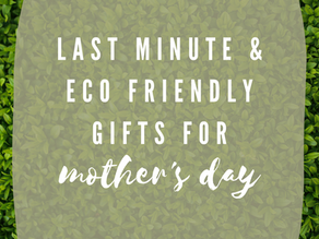 Last Minute Mother's Day Gifts | The Eco-Friendly Route!