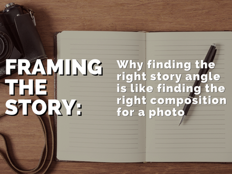 Frame the story: Why finding the right story angle is like finding the right composition for a photo
