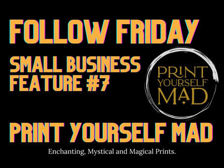 FOLLOW FRIDAY FEATURE #7 - PRINT YOURSELF MAD