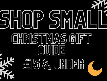 SHOP SMALL CHRISTMAS GIFT GUIDE - £15 AND UNDER!