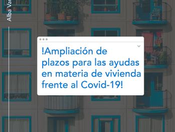 AMPLIACION DE PLAZOS PARA LAS AYUDAS EN MATERIA DE VIVIENDA FRENTE AL COVID 19