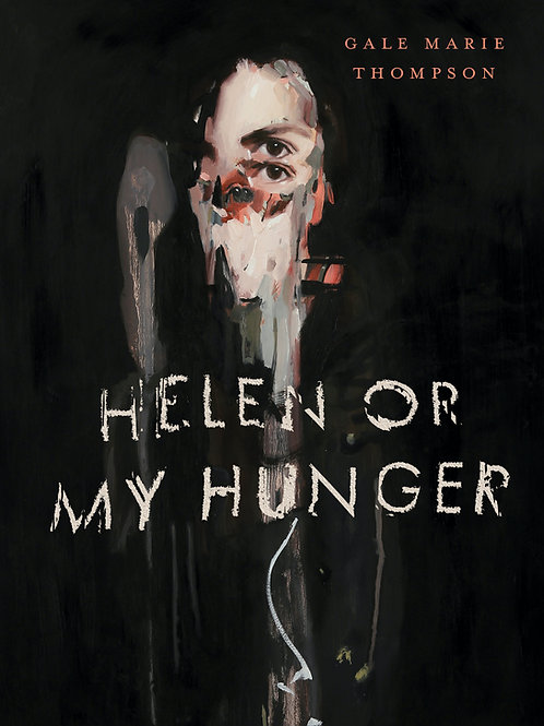 Helen Or My Hunger by Gale Marie Thompson (Digital)