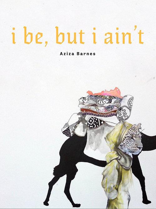 i be, but i ain't by Aziza Barnes (Digital)