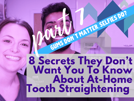 8 Secrets They Don't Want You To Know About At-Home Tooth Straightening (pt.7)