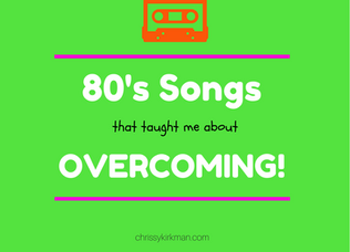 80's Songs That Taught Me About Overcoming!