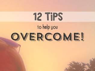 12 Tips to Help You Overcome!