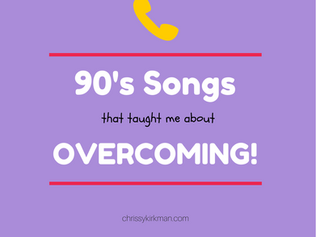 90's Songs That Taught Me About Overcoming!