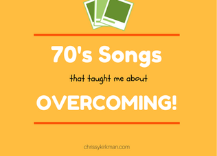 70's Songs That Taught Me About Overcoming!