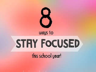 8 Ways to Stay Focused this School Year