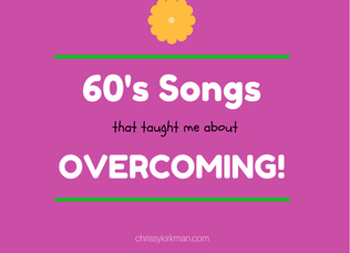 60's Songs That Taught Me About Overcoming!