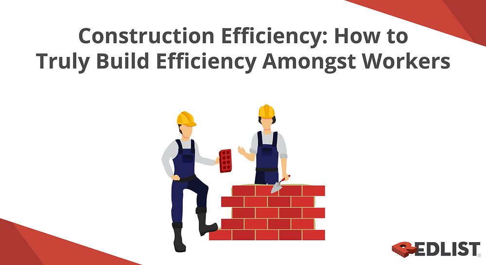 Construction Efficiency: How to Truly Build Efficiency Amongst Workers