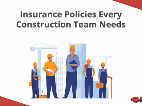Insurance Policies Every Construction Team Needs