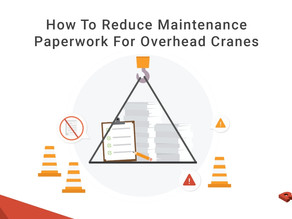 How To Reduce Maintenance Paperwork For Overhead Cranes