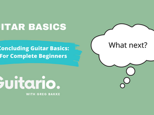 Concluding Guitar Basics: For Complete Beginners