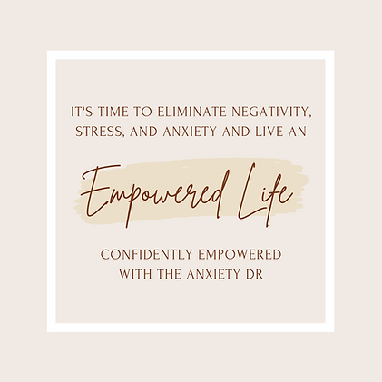 CONFIDENTLY EMPOWERED WITH THE ANXIETY DR.png