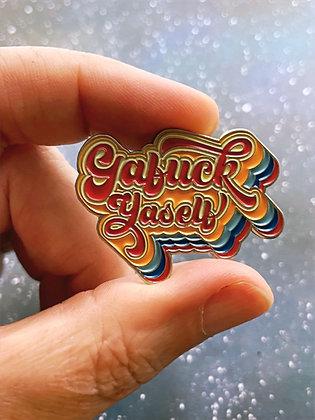 Enamel Pin - Gafuck Yaself
