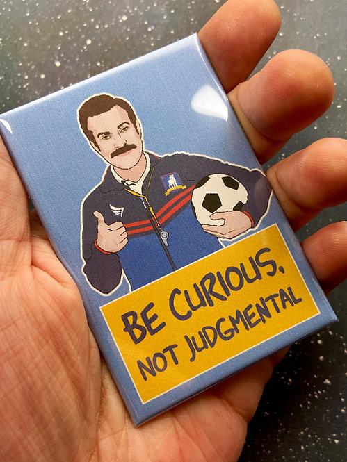 """Souvenir Magnet - """"Be Curious, Not Judgemental"""" Ted Lasso"""