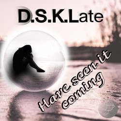 D.S.K.LATE Have seen it coming - Cover