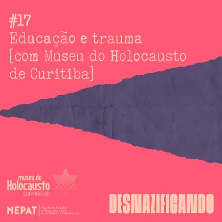 #17: Educação e trauma [com Museu do Holocausto de Curitiba]
