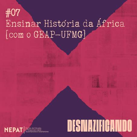 #07: Ensinar História da África [com o GEAP-UFMG]