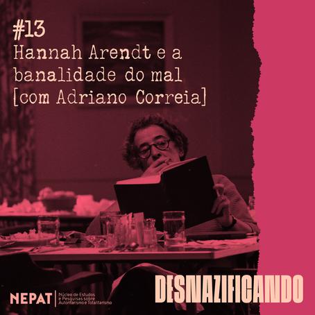 #13: Hannah Arendt e a banalidade do mal [com Adriano Correia]
