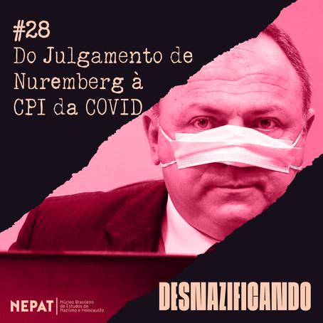 #28: Do Julgamento de Nuremberg à CPI da COVID