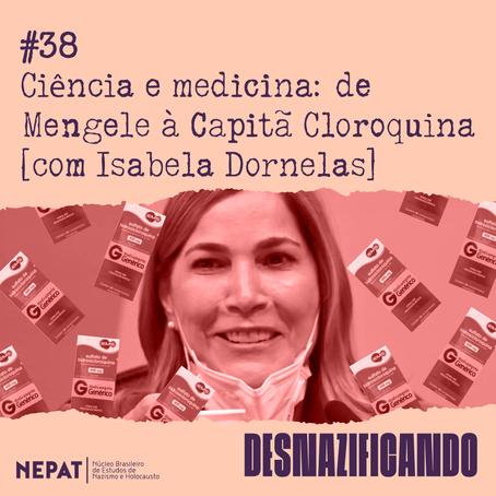 #38: Ciência e medicina: de Mengele à Capitã Cloroquina [com Isabela Dornelas]