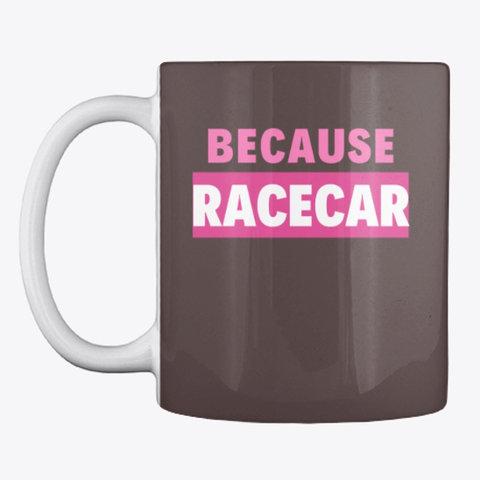 """Mug """"Because Racecar"""""""