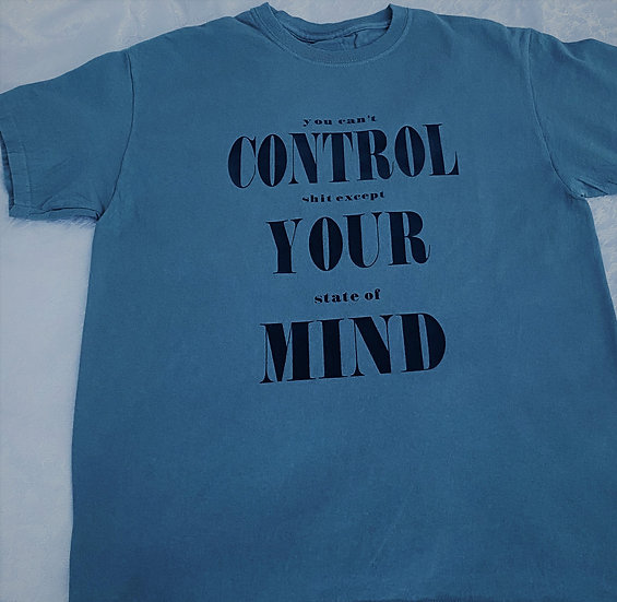 """You can't CONTROL shit except YOUR state of MIND"""