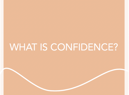 WHAT IS SELF-CONFIDENCE, WHY IS IT IMPORTANT, AND HOW DO I GET IT?