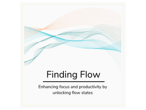 Increase Your Levels of Focus and Productivity by Spending More Time in Your Flow State