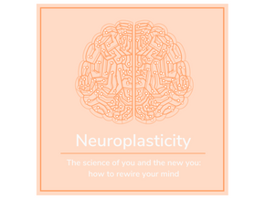 Neuroplasticity: The Science of You and The New You
