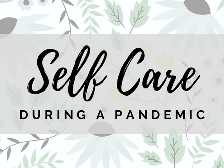Self Care During a Pandemic!